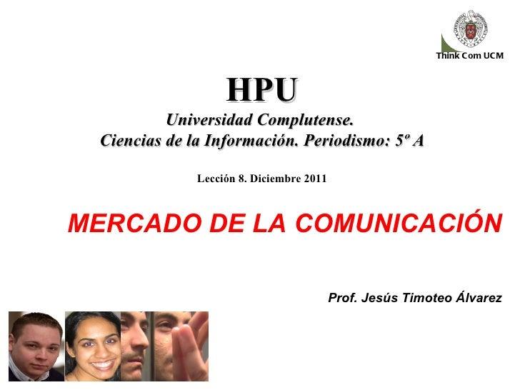 MERCADO DE LA COMUNICACIÓN Prof. Jesús Timoteo Álvarez HPU Universidad Complutense.  Ciencias de la Información. Periodism...