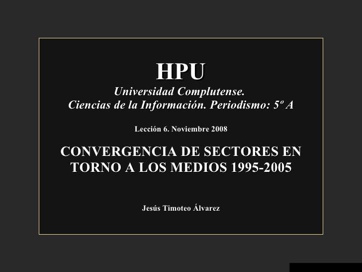 HPU Universidad Complutense.  Ciencias de la Información. Periodismo: 5º A Lección 6. Noviembre 2008 CONVERGENCIA  DE SECT...