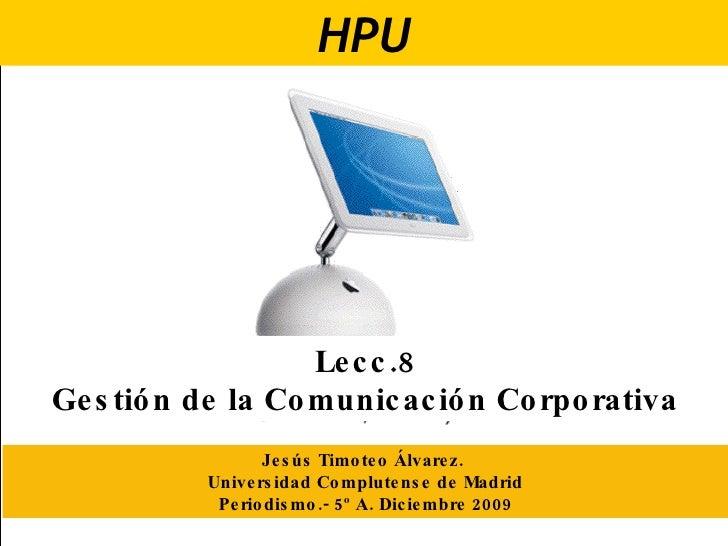 Sociedad Mediática Lecc.8 Gestión de la Comunicación Corporativa Jesús Timoteo Álvarez.  Universidad Complutense de Madrid...