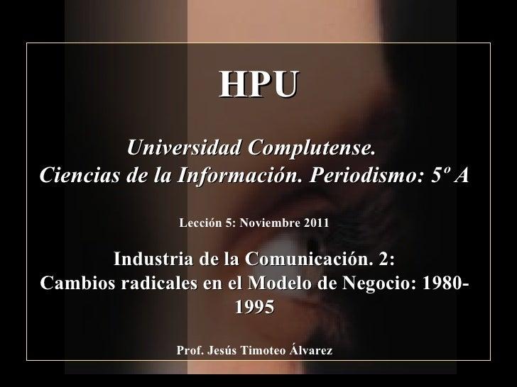 HPU Universidad Complutense.  Ciencias de la Información. Periodismo: 5º A Lección 5: Noviembre 2011 Industria de la Comun...