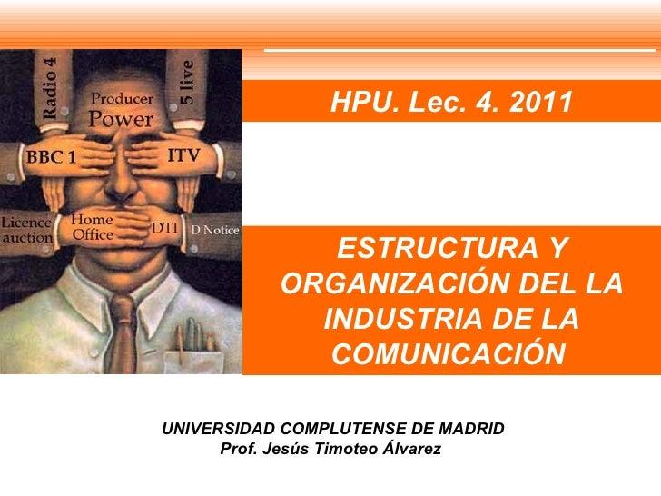 ESTRUCTURA Y ORGANIZACIÓN DEL LA INDUSTRIA DE LA COMUNICACIÓN  UNIVERSIDAD COMPLUTENSE DE MADRID Prof. Jesús Timoteo Álvar...