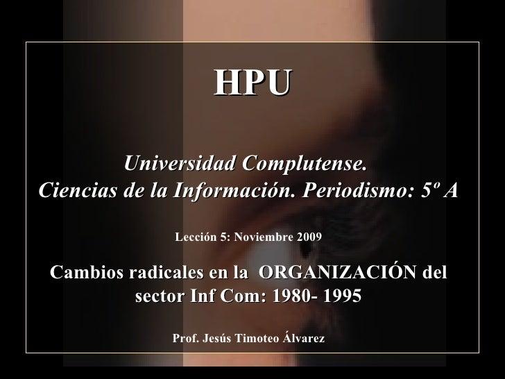 HPU Universidad Complutense.  Ciencias de la Información. Periodismo: 5º A Lección 5: Noviembre 2009 Cambios radicales en ...