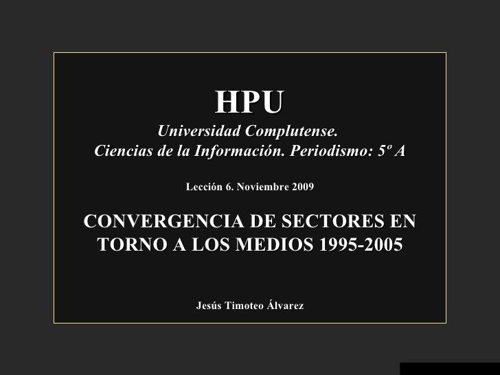 HPU Universidad Complutense.  Ciencias de la Información. Periodismo: 5º A Lección 6. Noviembre 2009 CONVERGENCIA  DE SECT...