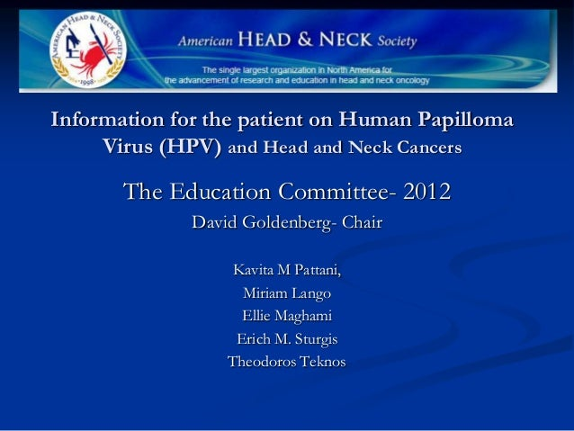 Information for the patient on Human Papilloma     Virus (HPV) and Head and Neck Cancers       The Education Committee- 20...