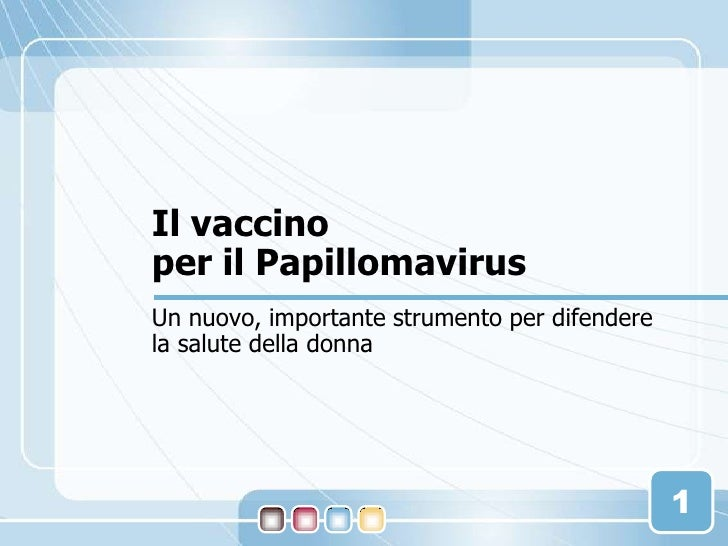 1<br />Il vaccino per il Papillomavirus<br />Un nuovo, importante strumento per difendere la salute della donna<br />