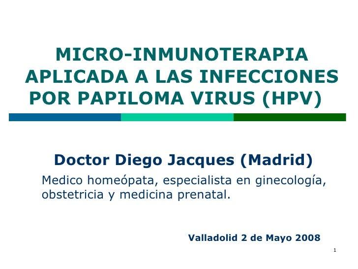 MICRO-INMUNOTERAPIA APLICADA A LAS INFECCIONES POR PAPILOMA VIRUS (HPV)  Doctor Diego Jacques (Madrid)  Medico homeópata, ...