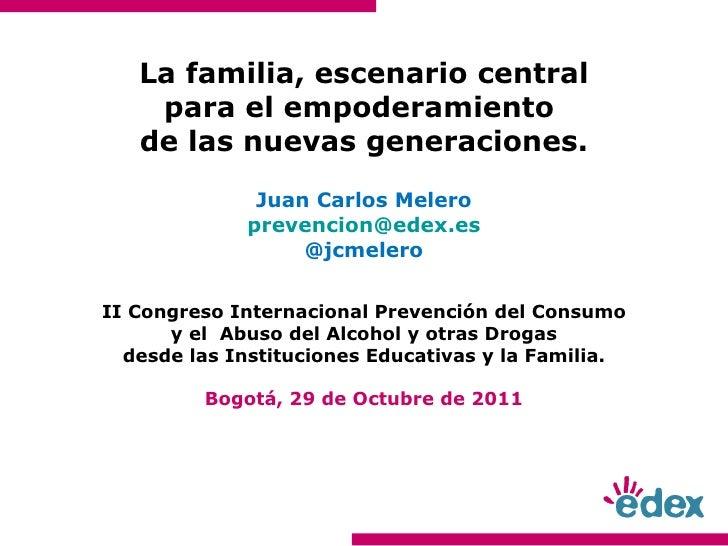 La familia, escenario central para el empoderamiento  de las nuevas generaciones. Juan Carlos Melero [email_address] @jcme...