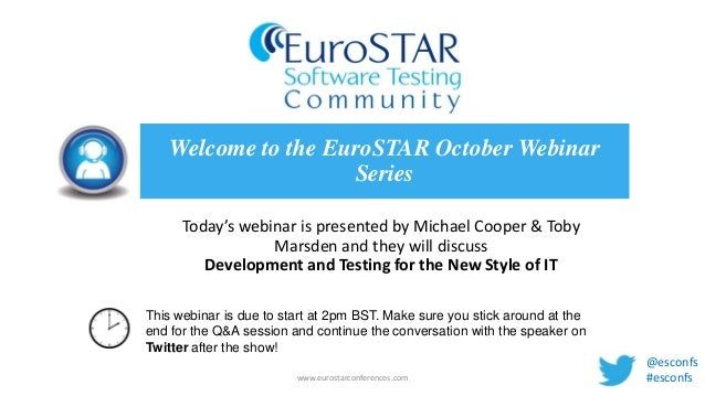 Welcome to the EuroSTAR October Webinar Series Today's webinar is presented by Michael Cooper & Toby Marsden and they will...