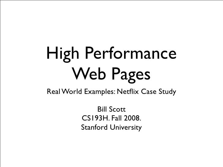 High Performance    Web Pages Real World Examples: Netflix Case Study                 Bill Scott           CS193H. Fall 200...