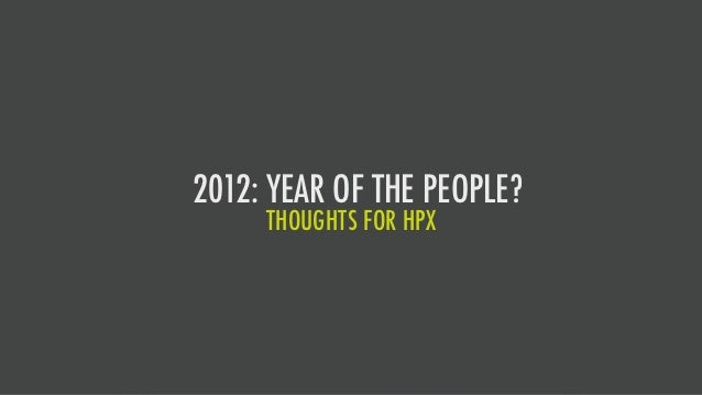 2012: YEAR OF THE PEOPLE?     THOUGHTS FOR HPX
