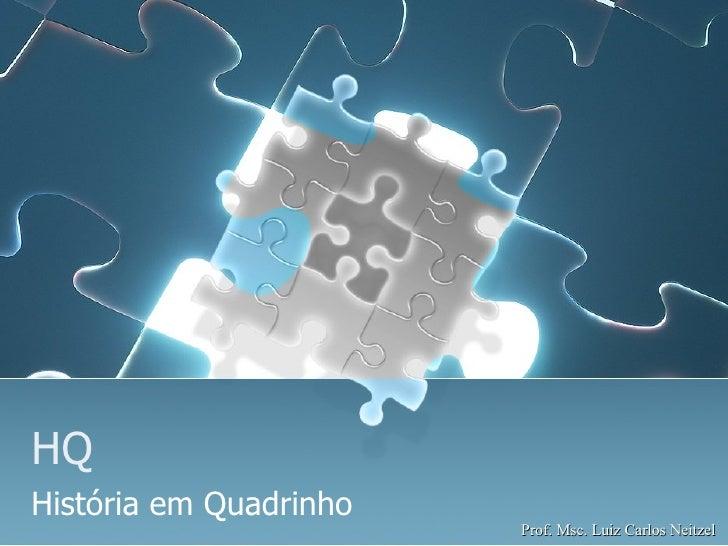 HQ História em Quadrinho Prof. Msc. Luiz Carlos Neitzel