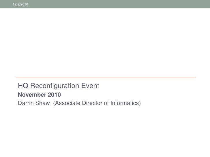 HQ Reconfiguration Event<br />November 2010<br />Darrin Shaw  (Associate Director of Informatics)<br />12/3/2010<br />