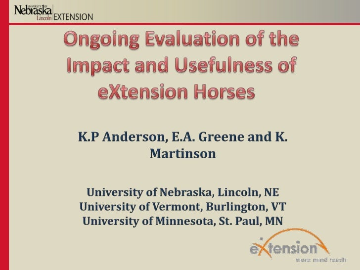 Ongoing Evaluation of the Impact and Usefulness of eXtension Horses  <br />K.P Anderson, E.A. Greene and K. Martinson<br /...
