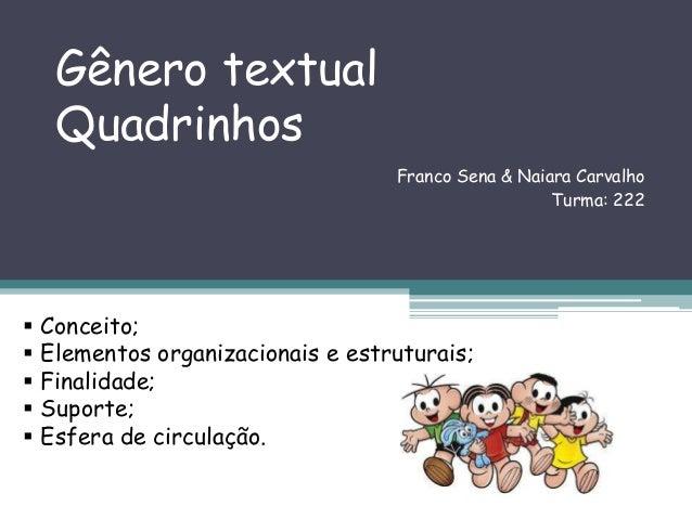 Gênero textual Quadrinhos Franco Sena & Naiara Carvalho Turma: 222  Conceito;  Elementos organizacionais e estruturais; ...