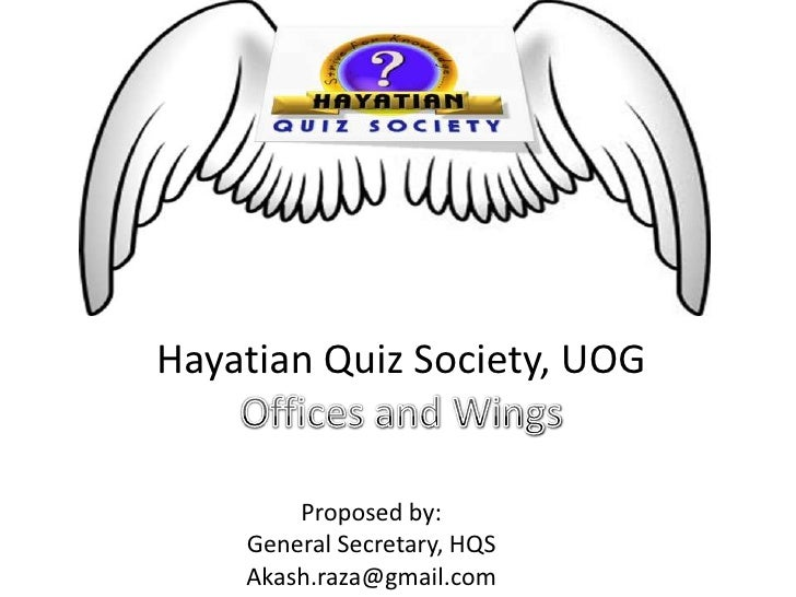 Hayatian Quiz Society, UOGOffices and Wings<br />Proposed by:<br />General Secretary, HQS<br />Akash.raza@gmail.com<br />