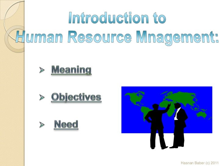 Introduction to Human Resource Mnagement:<br /><ul><li>Meaning