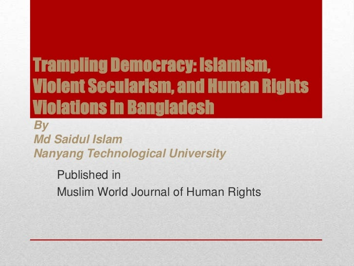 Trampling Democracy: Islamism,Violent Secularism, and Human RightsViolations in BangladeshByMd Saidul IslamNanyang Technol...