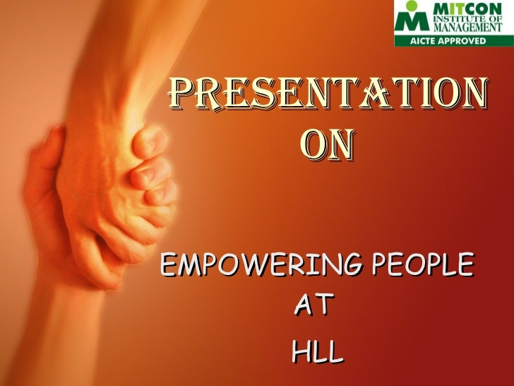Presentation  on   EMPOWERING PEOPLE AT  HLL