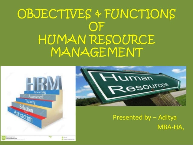 human resource management nature scope objectives and function Human resource (hr) planning or manpower planning is the process by which the organization ensures that it has the right kind of people, at right time, at right place and they are working effectively and efficiently and help the organization in achieving the overall objective.