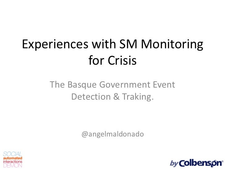 Experiences with SM Monitoring           for Crisis    The Basque Government Event         Detection & Traking.          @...