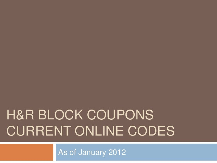 H&R BLOCK COUPONSCURRENT ONLINE CODES      As of January 2012