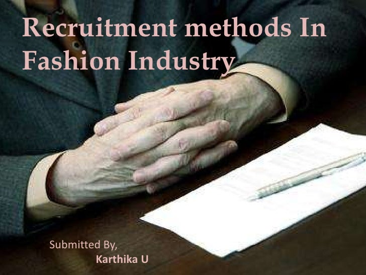 Recruitment methods InFashion Industry Submitted By,         Karthika U