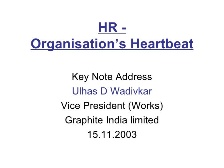 HR - Organisation's  Heartbeat Key Note Address Ulhas D Wadivkar Vice President (Works) Graphite India limited 15.11.2003