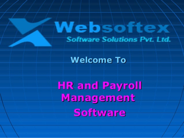 Welcome ToWelcome To HR and PayrollHR and Payroll ManagementManagement SoftwareSoftware