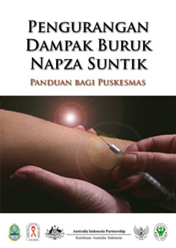 Pengurangan     Dampak Buruk     Napza Suntik     Panduan bagi Puskesmas        Penerbitan buku ini berdasarkan kerja sama...