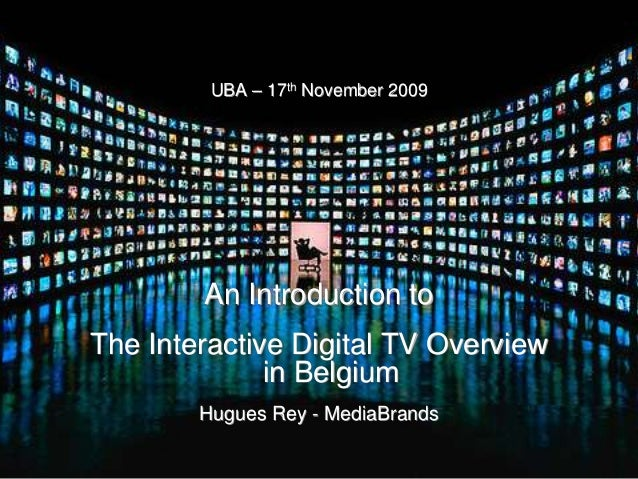 UBA – 17th November 2009 An Introduction to The Interactive Digital TV Overview in Belgium Hugues Rey - MediaBrands