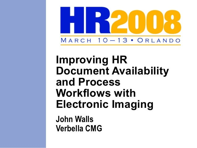 Improving HRDocument Availabilityand ProcessWorkflows withElectronic ImagingJohn WallsVerbella CMG