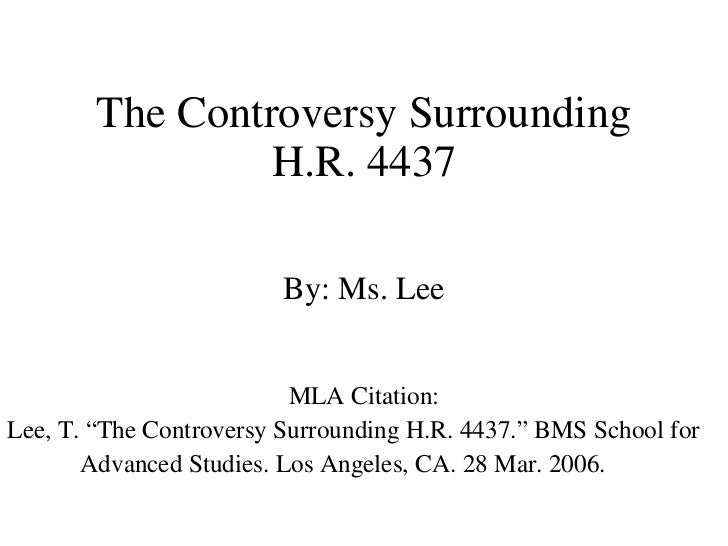 "The Controversy Surrounding H.R. 4437 By: Ms. Lee MLA Citation: Lee, T. ""The Controversy Surrounding H.R. 4437."" BMS Schoo..."