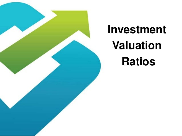 investment valuation ratios essay Financial reporting that reflects economic reality, and encouraging investment   firm to operate with higher leverage ratios), and revenue complementarities.