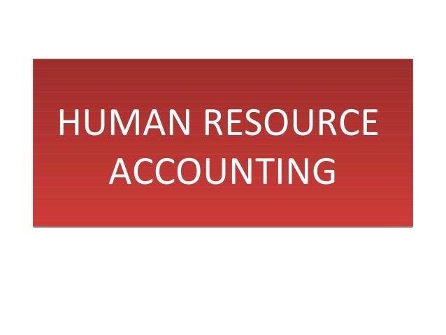 HUMAN RESOURCE ACCOUNTING HUMAN RESOURCE ACCOUNTING