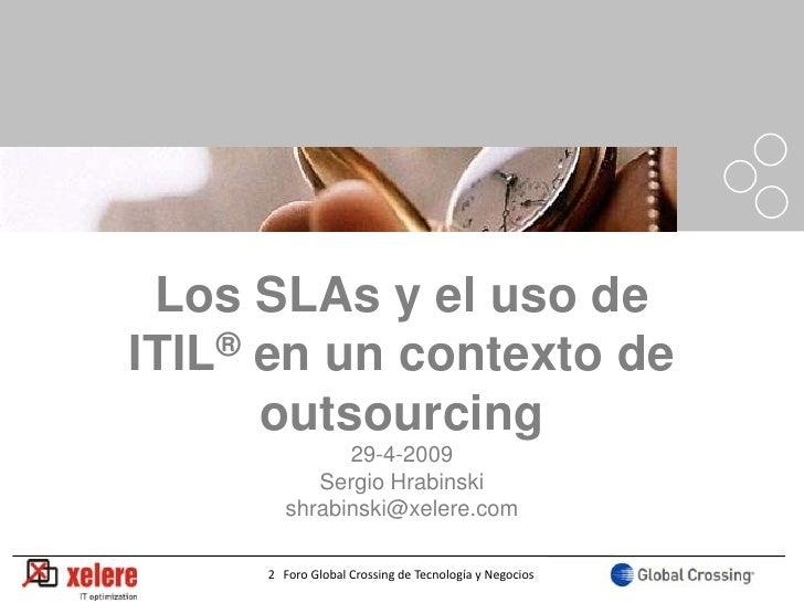 Los SLAs y el uso de ITIL® en un contexto de       outsourcing               29-4-2009            Sergio Hrabinski        ...