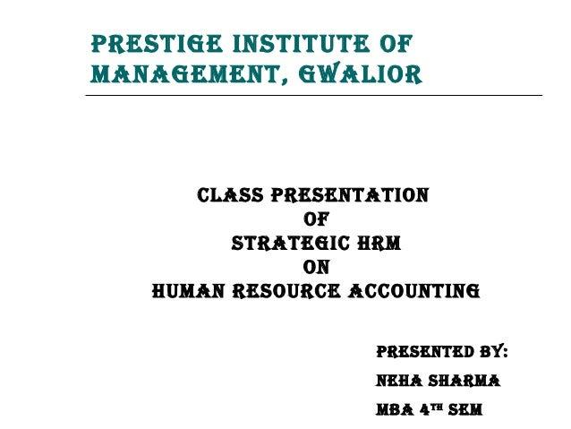 Prestige institute ofmanagement, gwalior      Class Presentation              of         strategiC hrm              on   h...