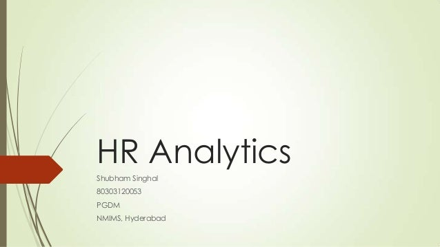 HR Analytics Shubham Singhal 80303120053 PGDM NMIMS, Hyderabad
