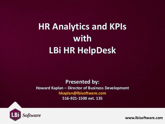 www.lbisoftware.com HR Analytics and KPIs with LBi HR HelpDesk Presented by: Howard Kaplan – Director of Business Developm...