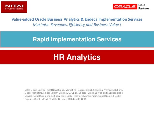 Value-added Oracle Business Analytics & Endeca Implementation Services Maximize Revenues, Efficiency and Business Value ! ...