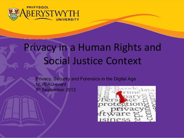Privacy in a Human Rights and    Social Justice Context  Privacy, Security and Forensics in the Digital Age  NLW/AU event ...