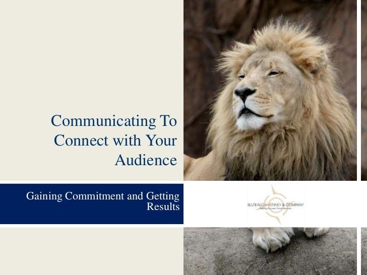 Communicating To Connect with Your Audience<br />Gaining Commitment and Getting Results<br />