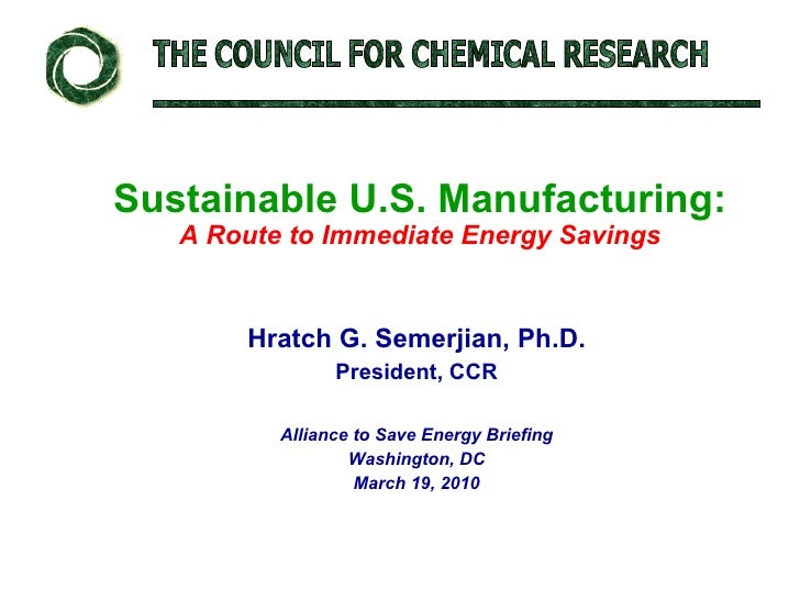 Sustainable U.S. Manufacturing: A Route to Immediate Energy Savings Hratch G. Semerjian, Ph.D. President, CCR Alliance to ...