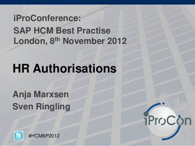 iProConference: SAP HCM Best Practise London, 8th November 2012  HR Authorisations Anja Marxsen Sven Ringling  #HCMBP2012