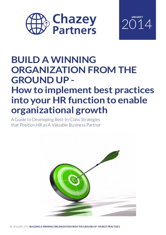 JANUARY  2014 BUILD A WINNING ORGANIZATION FROM THE GROUND UP How to implement best practices into your HR function to ena...