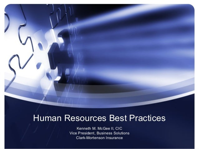 Human Resources Best Practices            Kenneth M. McGee II, CIC        Vice President, Business Solutions            Cl...