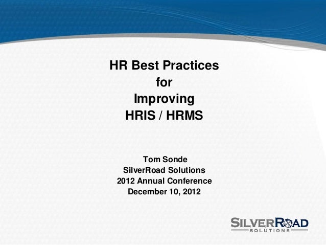 HR Best Practices      for   Improving  HRIS / HRMS       Tom Sonde  SilverRoad Solutions 2012 Annual Conference   Decembe...