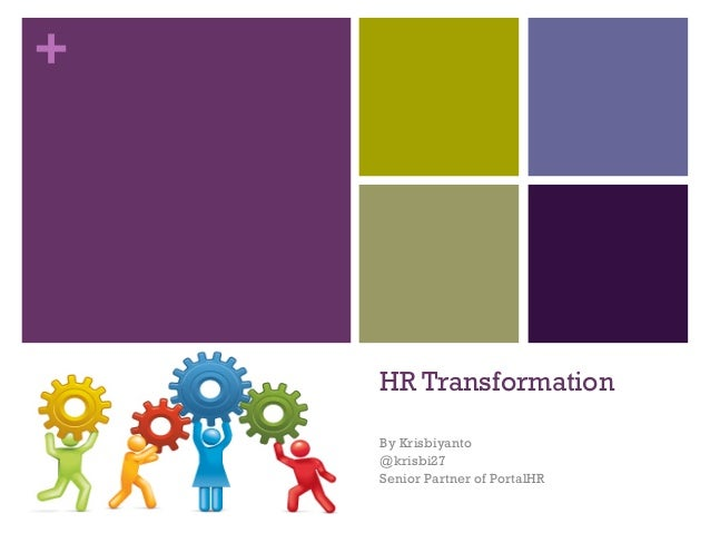 +HR TransformationBy Krisbiyanto@krisbi27Senior Partner of PortalHR