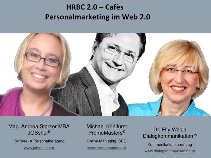 HRBC 2.0 – CafèsPersonalmarketing im Web 2.0<br />Michael Kohlfürst <br />PromoMasters®<br />Online Marketing, SEO<br /...