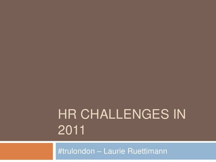 HR Challenges in 2011<br />#trulondon – Laurie Ruettimann<br />