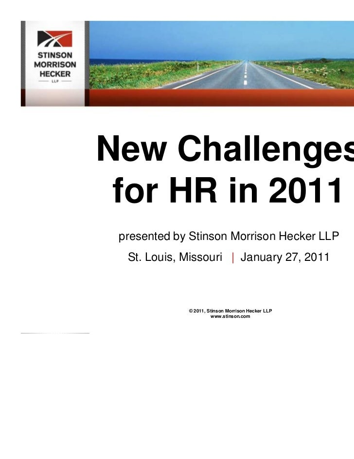 New Challenges for HR in 2011 presented by Stinson Morrison Hecker LLP  St. Louis, Missouri | January 27, 2011            ...